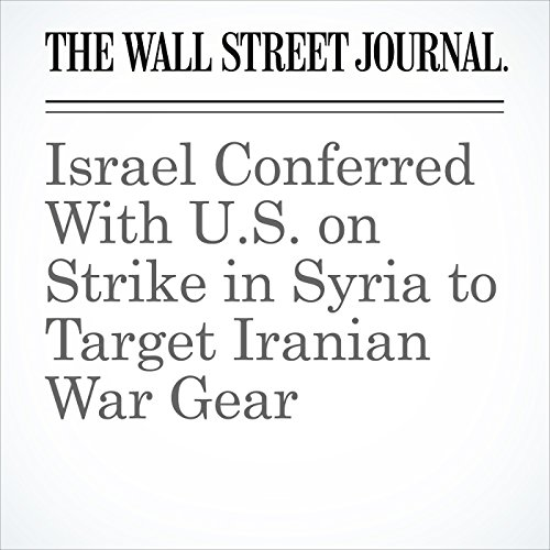 Israel Conferred With U.S. on Strike in Syria to Target Iranian War Gear copertina