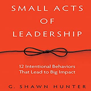 Small Acts of Leadership     12 Intentional Behaviors That Lead to Big Impact              By:                                                                                                                                 G. Shawn Hunter                               Narrated by:                                                                                                                                 Tim Andres Pabon                      Length: 4 hrs and 48 mins     1 rating     Overall 5.0