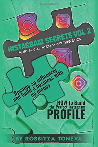 Instagram Secrets Vol 2: HOW to Build the Perfect Instagram Profile.: Become an influencer and build a business with no money on Instagram. Short social media marketing book.