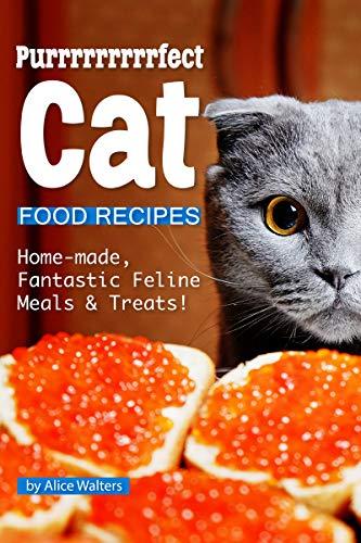 Purrrrrrrrrfect Cat Food Recipes: Home-made, Fantastic...