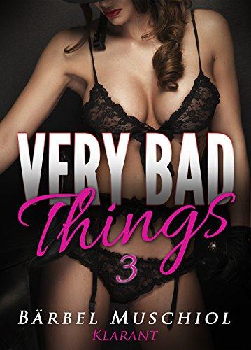 Very bad things 3. Dark Romance von [Muschiol, Bärbel]