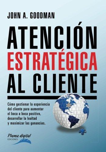 Atencion Estrategica al Cliente: Cómo gestionar la experiencia del cliente para aumentar el boca a boca…