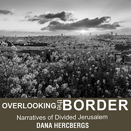 Couverture de Overlooking the Border: Narratives of Divided Jerusalem