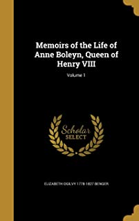 Memoirs of the Life of Anne Boleyn, Queen of Henry VIII; Volume 1