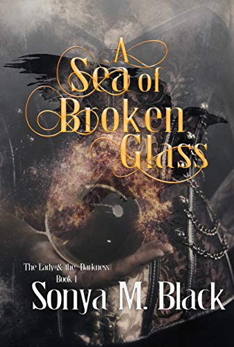 A Sea of Broken Glass: A Dark Flintlock Fantasy (The Lady & The Darkness Book 1) by [Sonya M. Black]