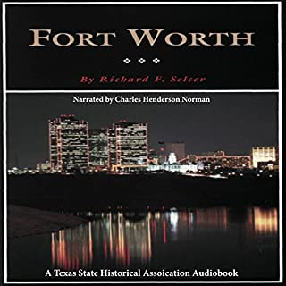 Fort Worth: A Texas Original! (Fred Rider Cotten Popular History Series)     Fred Rider Cotten Popular History Series              By:                                                                                                                                 Richard F. Selcer                               Narrated by:                                                                                                                                 Charles Henderson Norman                      Length: 4 hrs and 25 mins     5 ratings     Overall 4.2