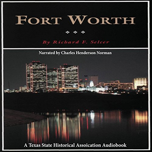 Fort Worth: A Texas Original! (Fred Rider Cotten Popular History Series) Audiobook By Richard F. Selcer cover art