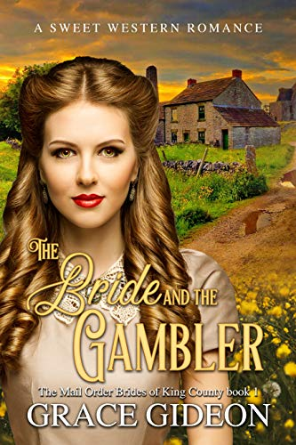 The Bride and the Gambler: A Mail Order Bride Sweet Western Romance (The Mail Order Brides of King County Book 1) by [Grace Gideon]