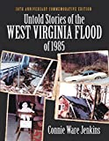 Untold Stories of the West Virginia Flood of 1985: 30th Anniversary Commemorative Edition