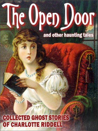 The Open Door (Collected Ghost Stories of Charlotte Riddell): 14 spooky Victorian tales from a mistress of the genre (English Edition)
