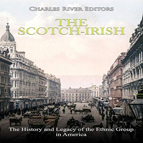 The Scotch-Irish: The History and Legacy of the Ethnic Group in America  By  cover art