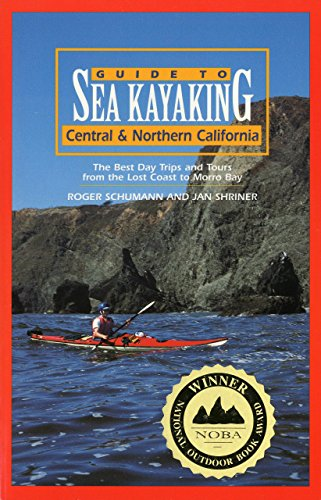 Guide to Sea Kayaking in Central and Northern California: The Best Day Trips and Tours from the Lost Coast to Morro Bay (Regional Sea Kayaking Series)