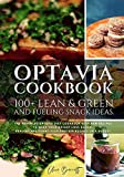 Optavia Cookbook: 100+ Lean & Green and Fueling Snack Ideas. The Advanced Optavia Diet Cookbook With...