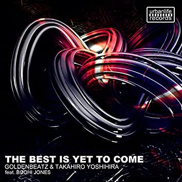 The Best Is yet to Come (feat. Bodhi Jones)
