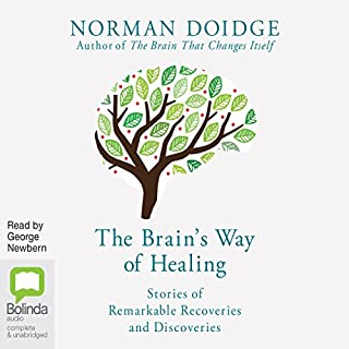 The Brain's Way of Healing     Stories of Remarkable Recoveries and Discoveries              Written by:                                                                                                                                 Norman Doidge                               Narrated by:                                                                                                                                 George Newbern                      Length: 14 hrs and 47 mins     Not rated yet     Overall 0.0