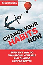 Change Your Habits Now: Effective Way to Transform Yourself and Change Life for Better (Small Changes for Happy Life Series)