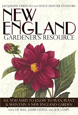 New England Gardeners Resource: All You Need to Know to Plan, Plant, & Maintain a New England Garden