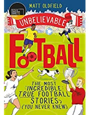Oldfield, M: Unbelievable Football: WINNER of the 2020 Children's Sports Book of the Year
