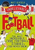 Unbelievable Football: WINNER of the 2020 Children's Sports Book of the Year