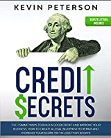 Credit Secrets: The 7 Smart Ways to Build a Good Credit and Improve Your Business. How to Create a Legal Blueprint to Repair and Increase Your Score 150+ in Less than 30 Days