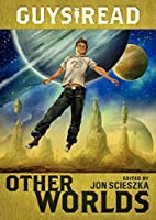 Guys Read: Other Worlds by Jon Scieszka Rick Riordan Tom Angleberger D. J. MacHale Rebecca Stead Ray Bradbury Shaun Tan Neal Shusterman Shannon Hale Kenneth Oppel Eric S Nylund(2013-09-17)