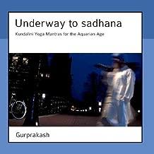 Underway to Sadhana - Kundalini Yoga Mantras for the Aquarian Age by Gurprakash