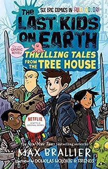 The Last Kids on Earth: Thrilling Tales from the Tree House by [Max Brallier, Douglas Holgate, Jay Cooper, Anoosha Syed, Lorena Alvarez, Christopher Mitten, Xavier Bonet]