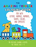 The Amazing Toddler Coloring Book: Fun with Letters, Animals, Numbers, Shapes, Colors, and Opposites. Preschool Learning Activities For Toddlers Ages 1-3