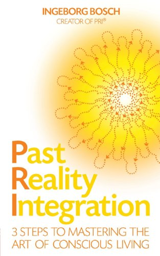 Past Reality Integration: 3 Steps to Mastering the Art of Conscious Living