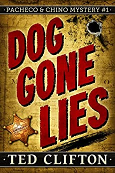 Dog Gone Lies (Pacheco & Chino Mysteries Book 1) by [Ted Clifton]