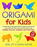 ORIGAMI FOR KIDS: A Simple step-by-step Origami Guide for Beginners with over 30 Amazing Creative Paper Projects to Fold and Color with Animals, Flowers, Airplanes and Much More + Funny Games