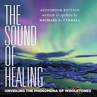 The Sound of Healing: Unveiling the Phenomena of Wholetones audiobook cover art