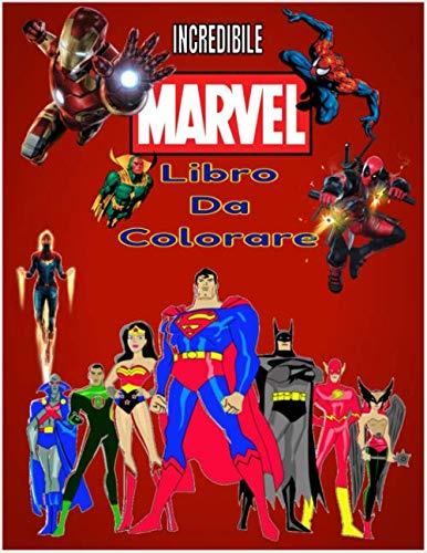 Incredibile Marvel Libro Da Colorare: Marvel Libro Da Colorare, +100 Fantastiche Pagine Da Colorare Alta Qualità Per Bambini, Per Adulti