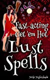 Fast-Acting Get 'em Hot Lust Spells (Nicki's Fast & Easy Love Spells Book 1)