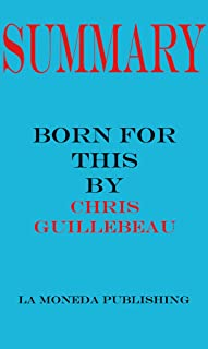 Summary of Born for This: How to Find the Work You Were Meant to Do by Chris Guillebeau