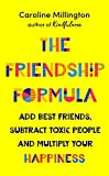 The Friendship Formula: Add Great Friends, Subtract Toxic People and Multiply Your Happiness
