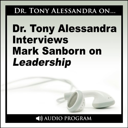 Dr. Tony Alessandra Interviews Mark Sanborn on Leadership                   By:                                                                                                                                 Mark Sanborn                               Narrated by:                                                                                                                                 Dr. Tony Alessandra                      Length: 27 mins     Not rated yet     Overall 0.0