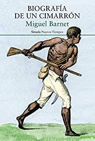 Biografía de un cimarrón par Miguel Barnet