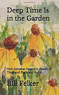 Deep Time Is in the Garden: New Almanac Essays in Search of Time and Place and Spirit