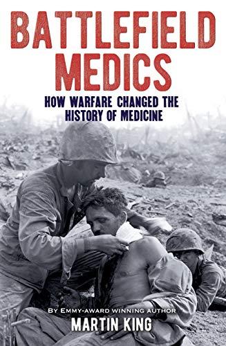 Battlefield Medics: How Warfare Changed the History of Medicine