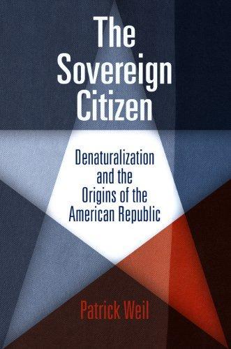 The Sovereign Citizen: Denaturalization and the Origins of the American Republic (Democracy, Citizenship, and Constituti