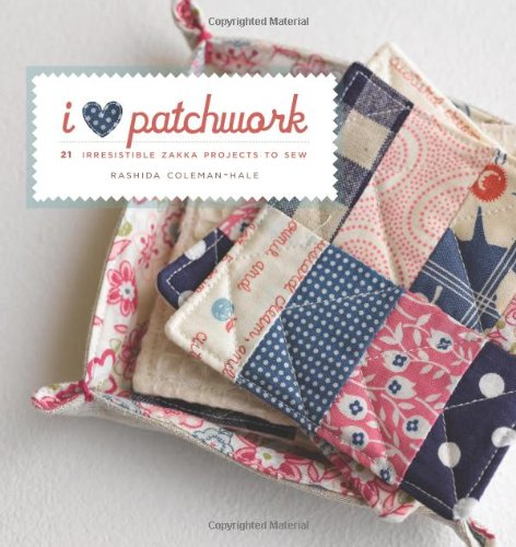 Save %67 Now! I Love Patchwork: 21 Irresistible Zakka Projects to Sew