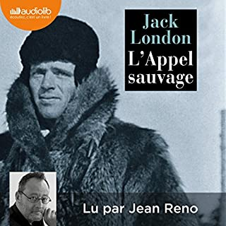 L'appel sauvage                   De :                                                                                                                                 Jack London                               Lu par :                                                                                                                                 Jean Reno                      Durée : 3 h et 44 min     14 notations     Global 4,6