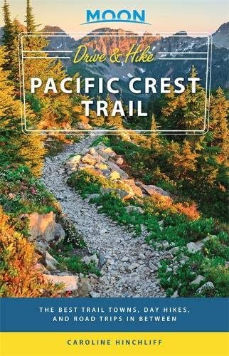 Moon Drive & Hike Pacific Crest Trail: The Best Trail Towns, Day Hikes, and Road Trips In Between (Travel Guide)