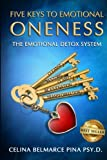 5 Keys To Emotional Oneness: The Emotional Detox System