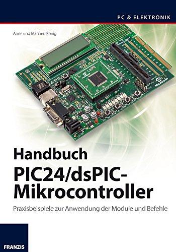 Handbuch PIC24/dsPIC-Mikrocontroller: Praxisbeispiele zur Anwendung der Module und Befehle (PC & Elektronik)