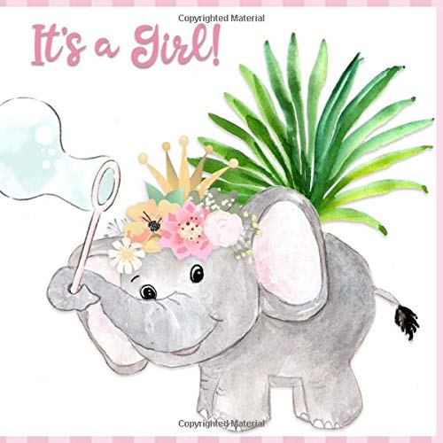 It's a Girl: Elephant Baby Shower Guest Book - Advice for New Parents, Best Wishes for Baby, and Gift Log (8.25 x 8.25 inches) Paperback