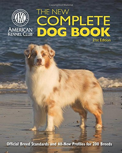 The New Complete Dog Book: Official Breed Standards and All-New Profiles for 200 Breeds- Now in Full-Color
