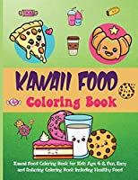 Kawaii Food Coloring Book: Kawaii Food Coloring Book for Kids Age 4-8, Fun, Easy and Relaxing Coloring Book Including Healthy Food and Junk Food