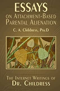 Essays on Attachment-Based Parental Alienation: The Internet Writings of Dr. Childress